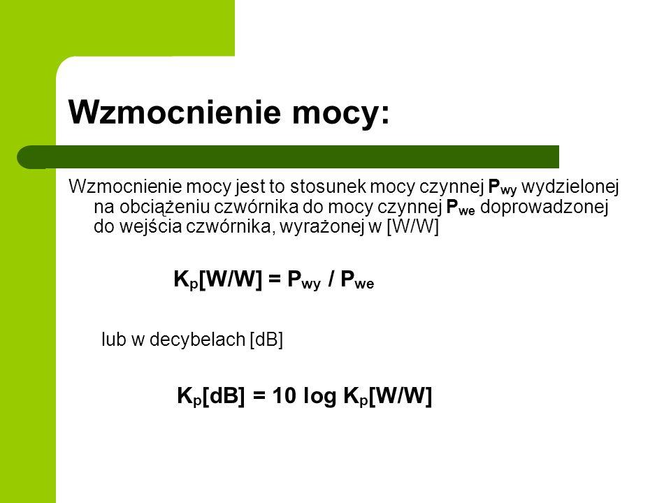 Wzmocnienie mocy: Kp[dB] = 10 log Kp[W/W] Kp[W/W] = Pwy / Pwe